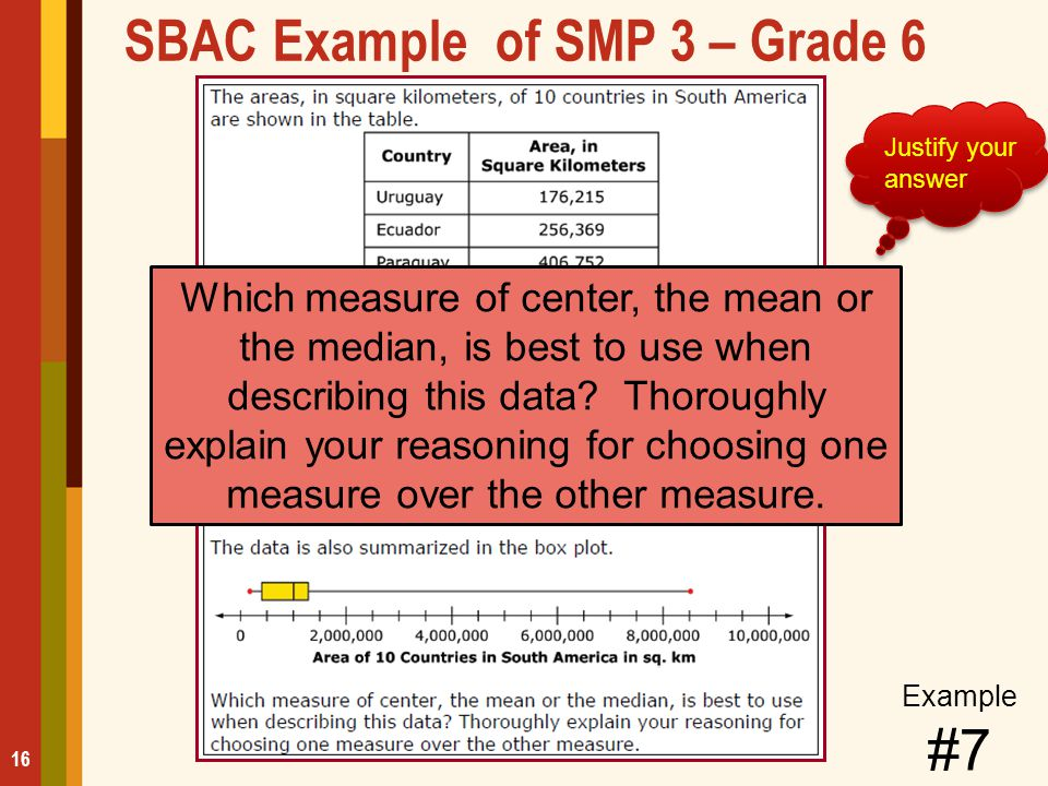 SBAC Example of SMP 3 – Grade 6 16 Justify your answer Which measure of center, the mean or the median, is best to use when describing this data? Thor
