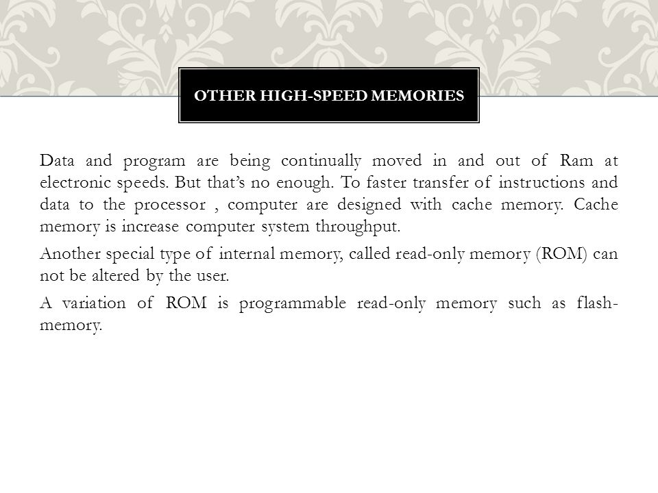 Data and program are being continually moved in and out of Ram at electronic speeds.