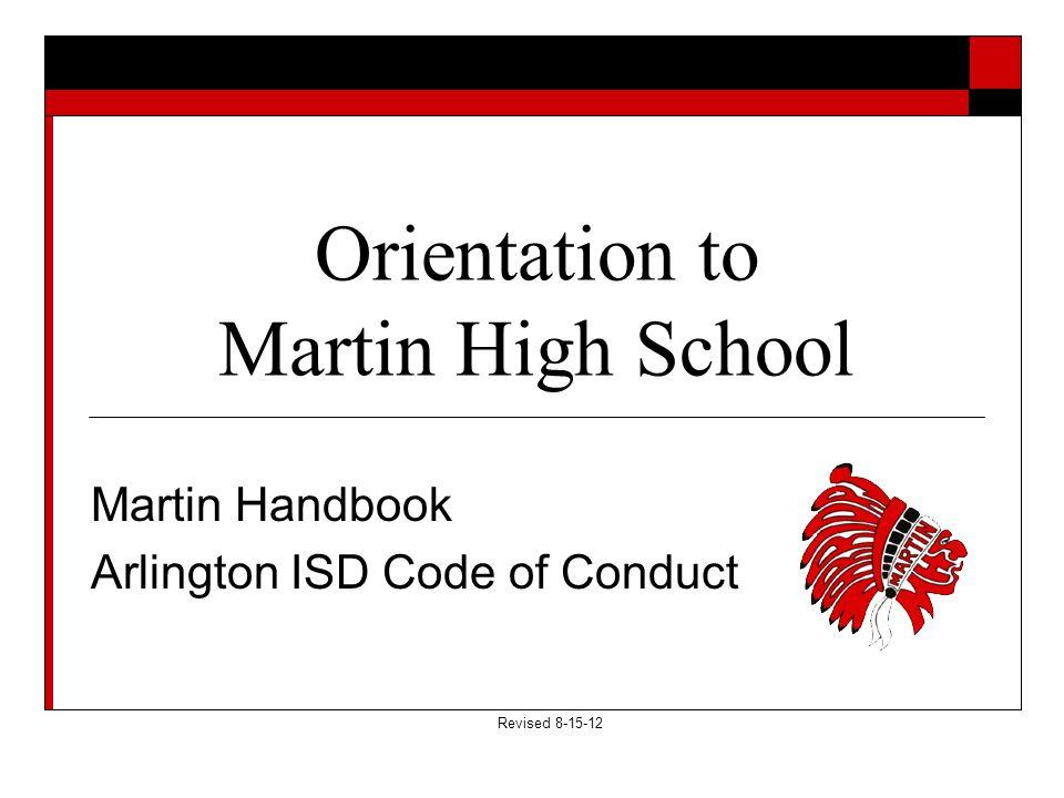 Orientation to Martin High School Martin Handbook Arlington ISD Code of Conduct Revised 8-15-12
