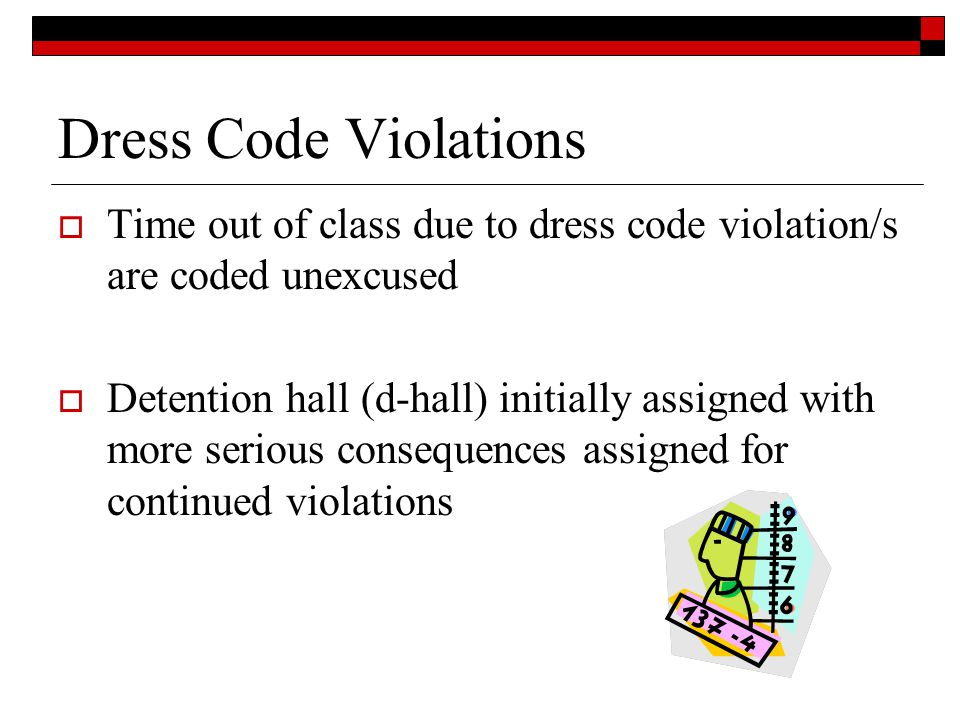 Dress Code Violations Time out of class due to dress code violation/s are coded unexcused Detention hall (d-hall) initially assigned with more serious