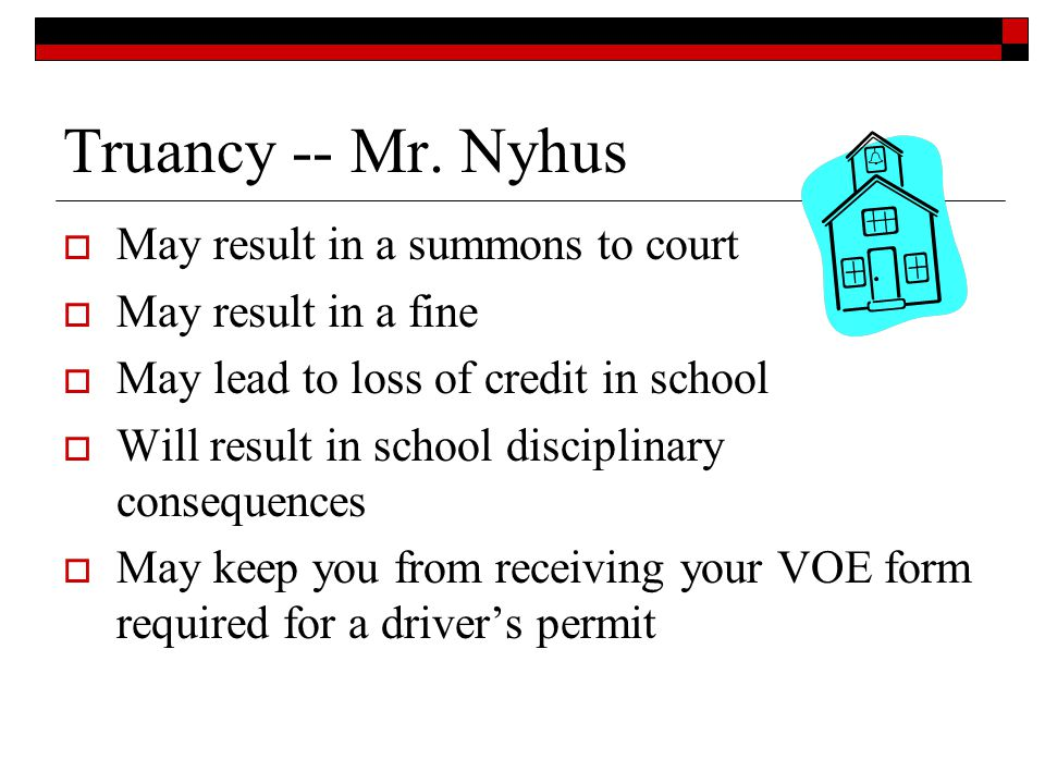 Truancy -- Mr. Nyhus May result in a summons to court May result in a fine May lead to loss of credit in school Will result in school disciplinary con