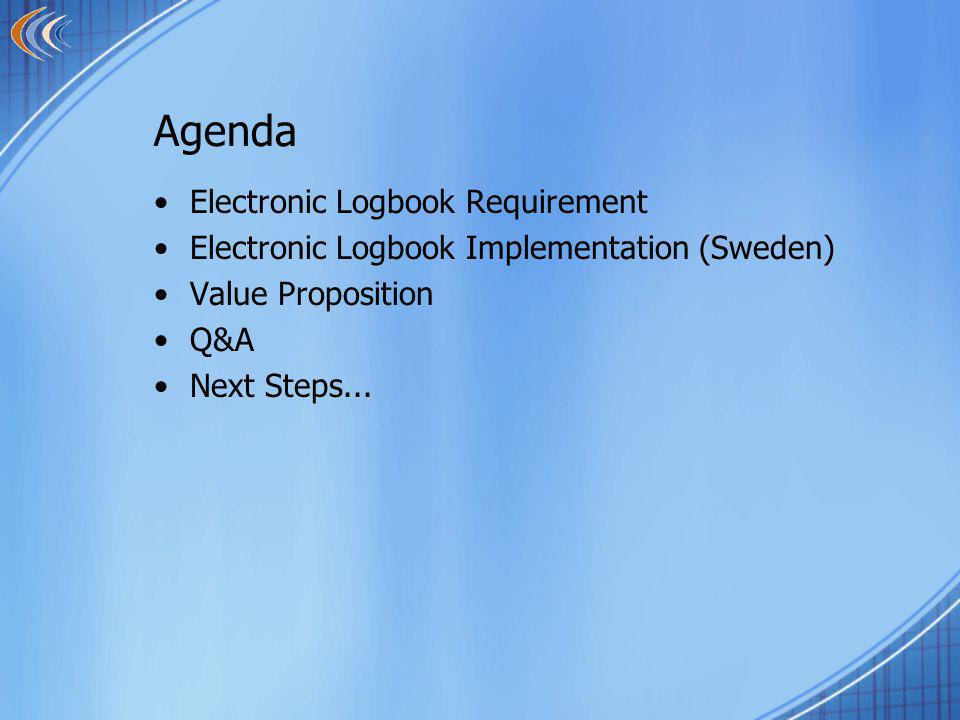 Agenda Electronic Logbook Requirement Electronic Logbook Implementation (Sweden) Value Proposition Q&A Next Steps...