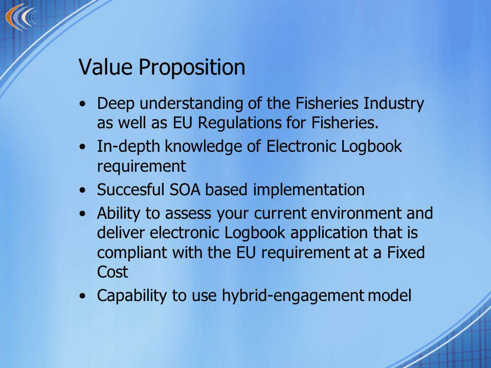 Value Proposition Deep understanding of the Fisheries Industry as well as EU Regulations for Fisheries.