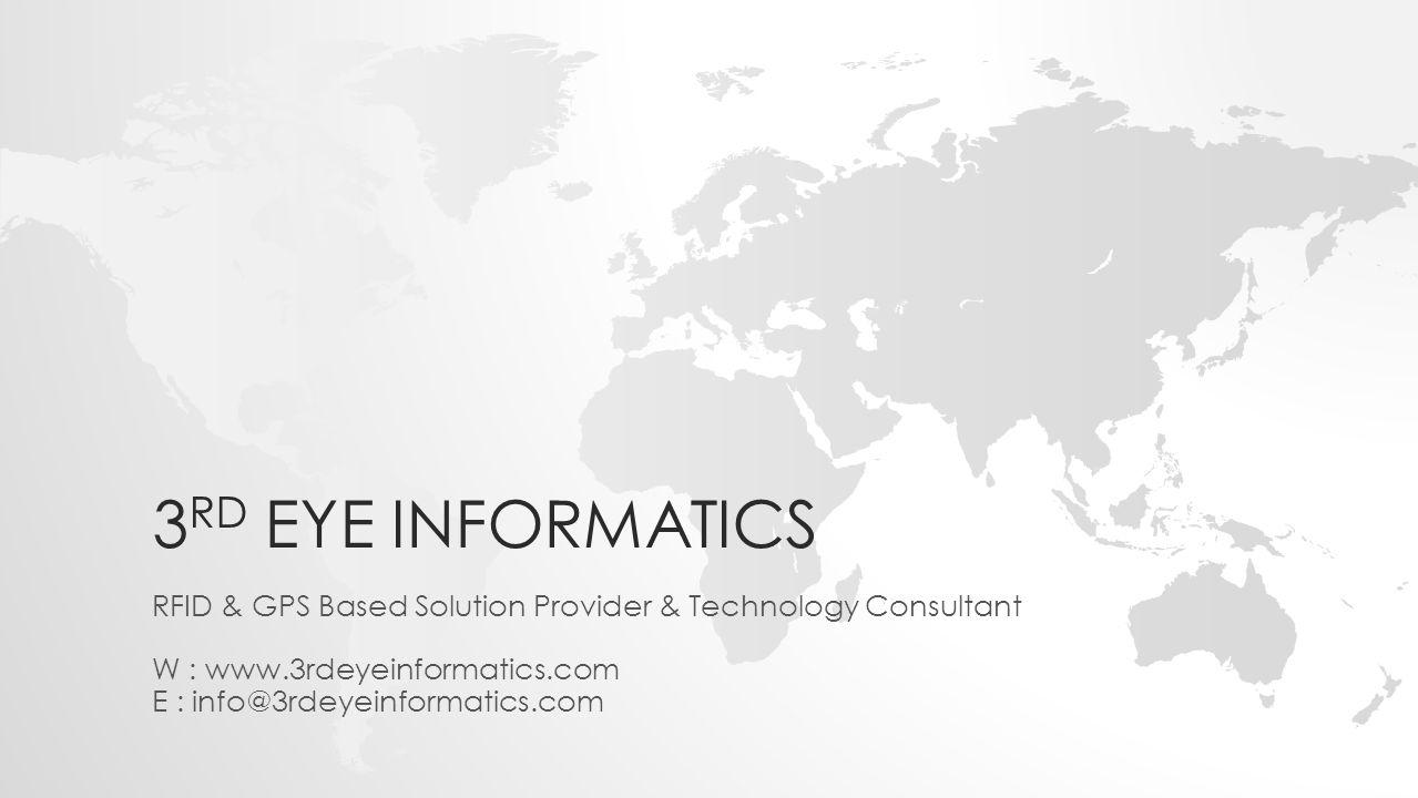 3 RD EYE INFORMATICS RFID & GPS Based Solution Provider & Technology Consultant W : www.3rdeyeinformatics.com E : info@3rdeyeinformatics.com