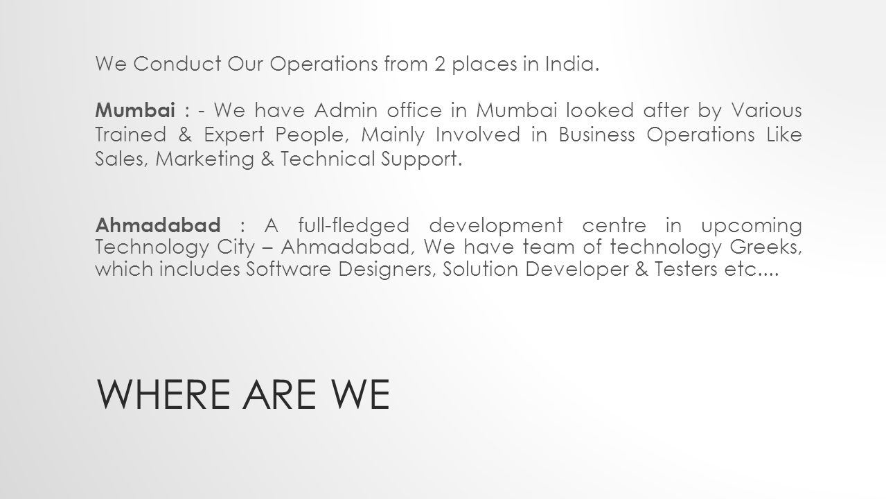 WHERE ARE WE We Conduct Our Operations from 2 places in India.