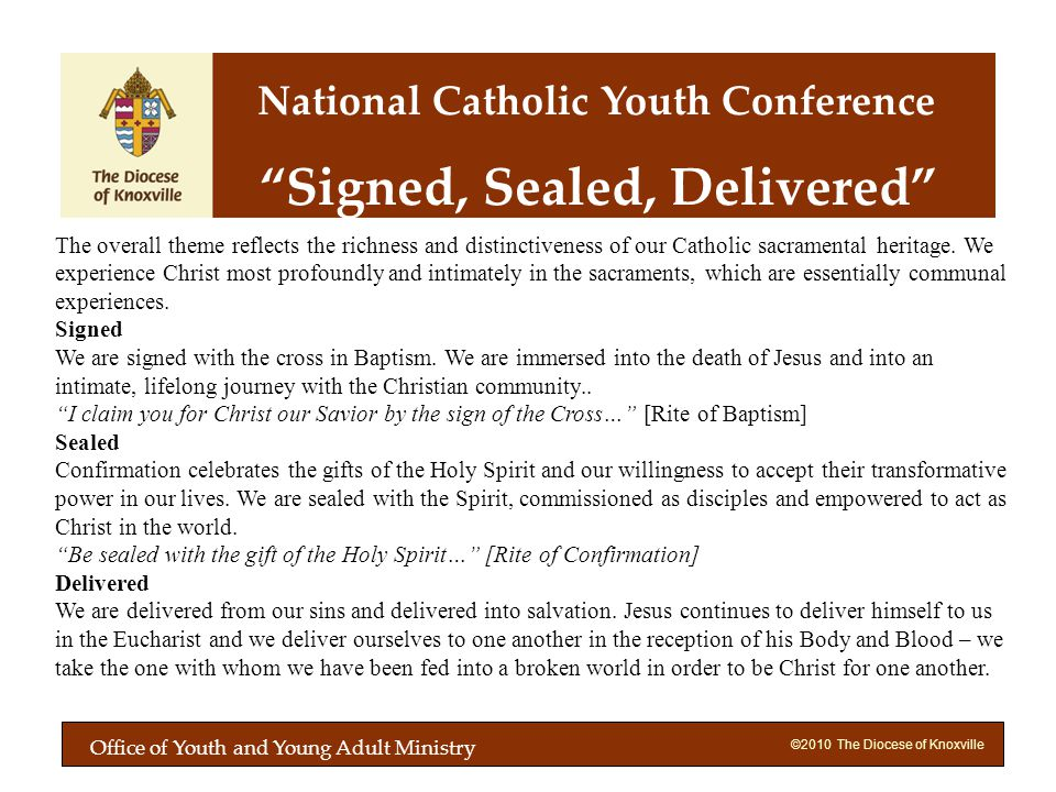 ©2010 The Diocese of Knoxville Signed, Sealed, Delivered The overall theme reflects the richness and distinctiveness of our Catholic sacramental heritage.