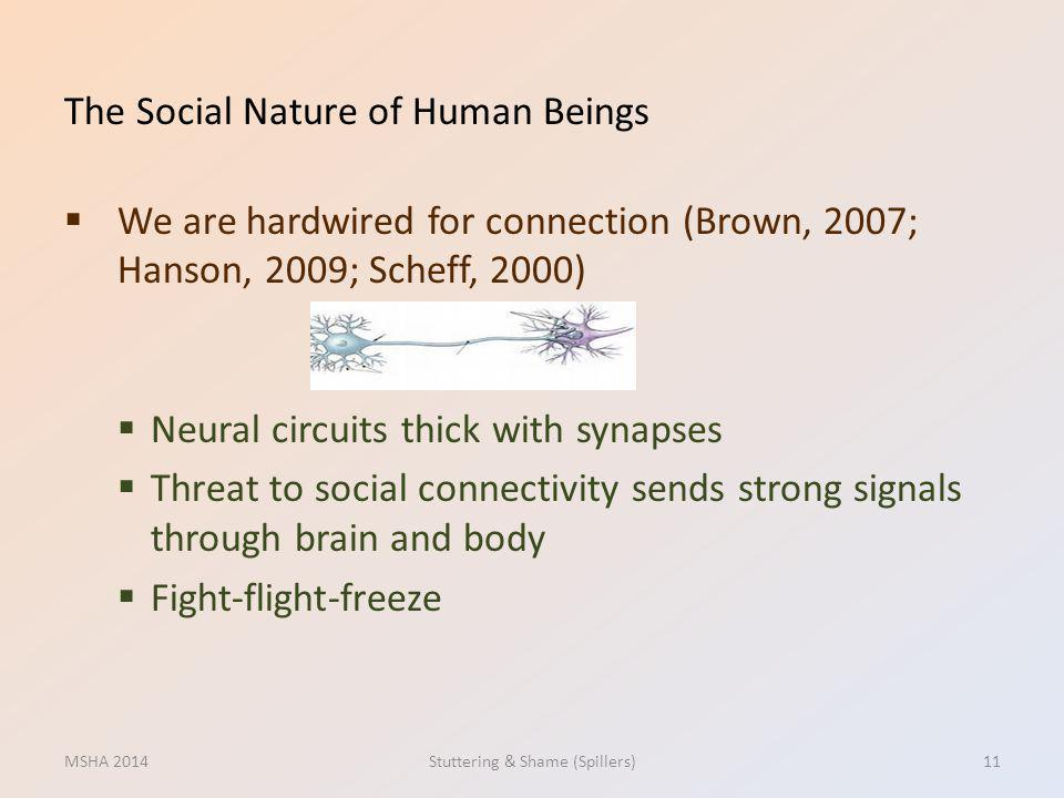 The Social Nature of Human Beings We are hardwired for connection (Brown, 2007; Hanson, 2009; Scheff, 2000) Neural circuits thick with synapses Threat