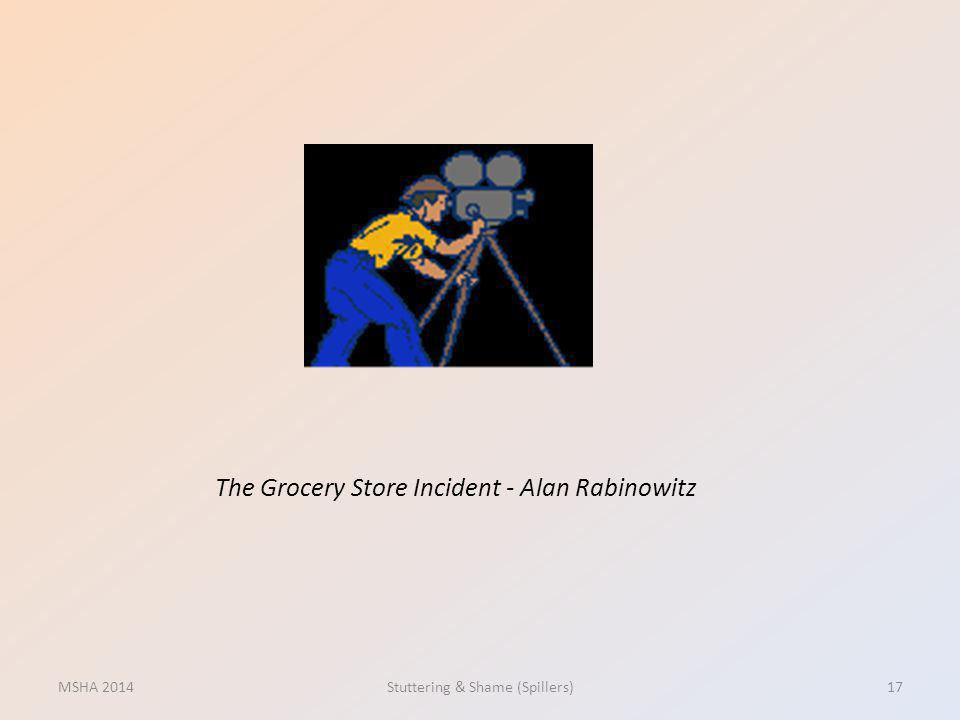 The Grocery Store Incident - Alan Rabinowitz MSHA 2014Stuttering & Shame (Spillers)17