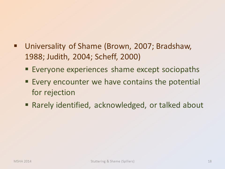 Universality of Shame (Brown, 2007; Bradshaw, 1988; Judith, 2004; Scheff, 2000) Everyone experiences shame except sociopaths Every encounter we have c
