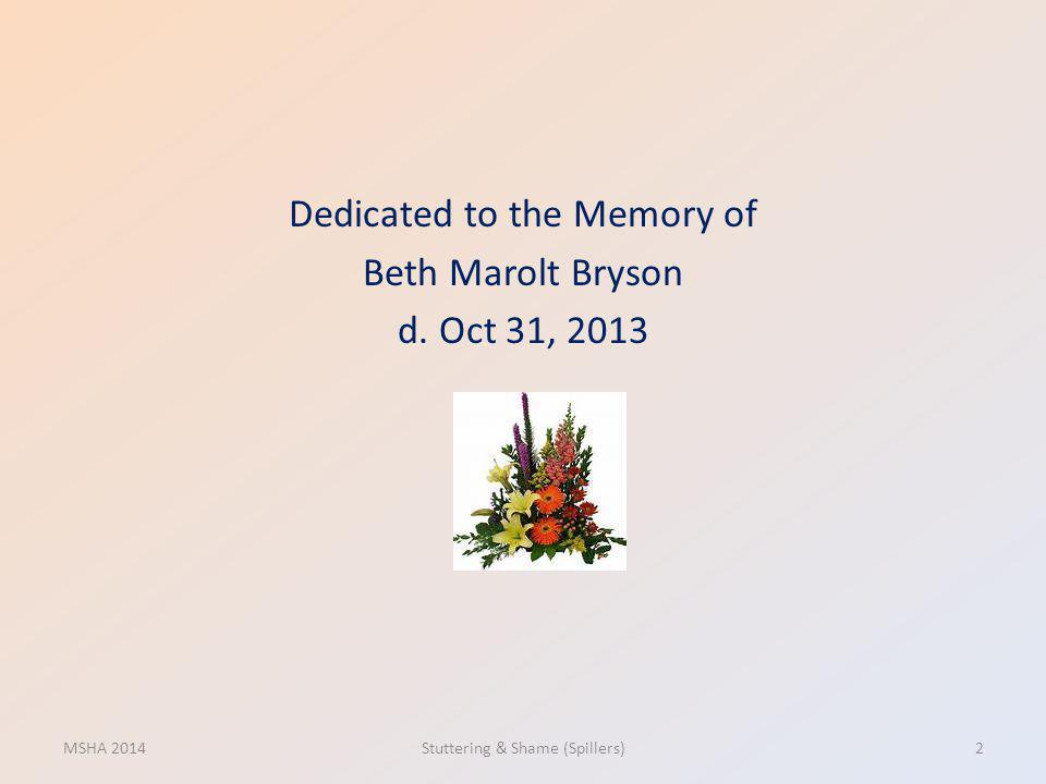 Dedicated to the Memory of Beth Marolt Bryson d. Oct 31, 2013 MSHA 2014Stuttering & Shame (Spillers)2
