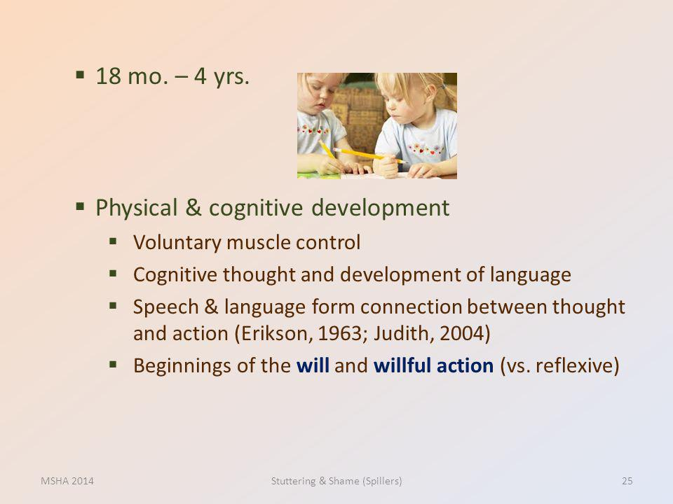 18 mo. – 4 yrs. Physical & cognitive development Voluntary muscle control Cognitive thought and development of language Speech & language form connect