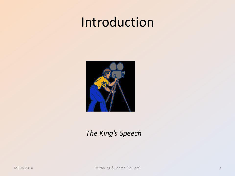 Introduction MSHA 2014Stuttering & Shame (Spillers)3 The Kings Speech