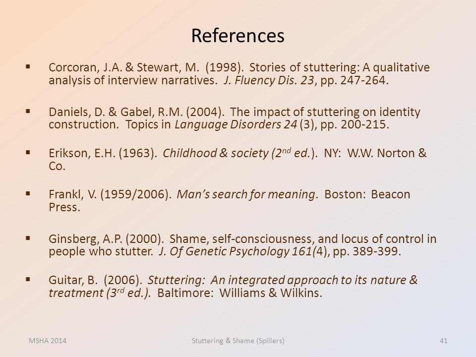 References Corcoran, J.A. & Stewart, M. (1998). Stories of stuttering: A qualitative analysis of interview narratives. J. Fluency Dis. 23, pp. 247-264