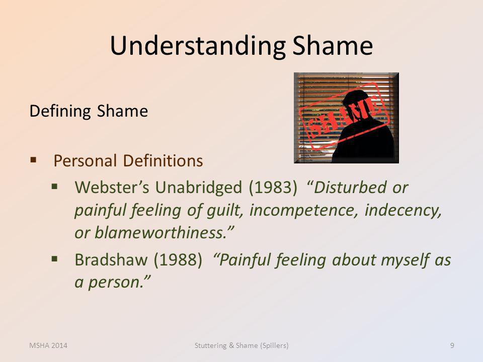 Understanding Shame Defining Shame Personal Definitions Websters Unabridged (1983) Disturbed or painful feeling of guilt, incompetence, indecency, or