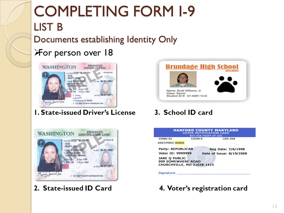 COMPLETING FORM I-9 LIST B Documents establishing Identity Only For person over 18 1. State-issued Drivers License3. School ID card 2. State-issued ID