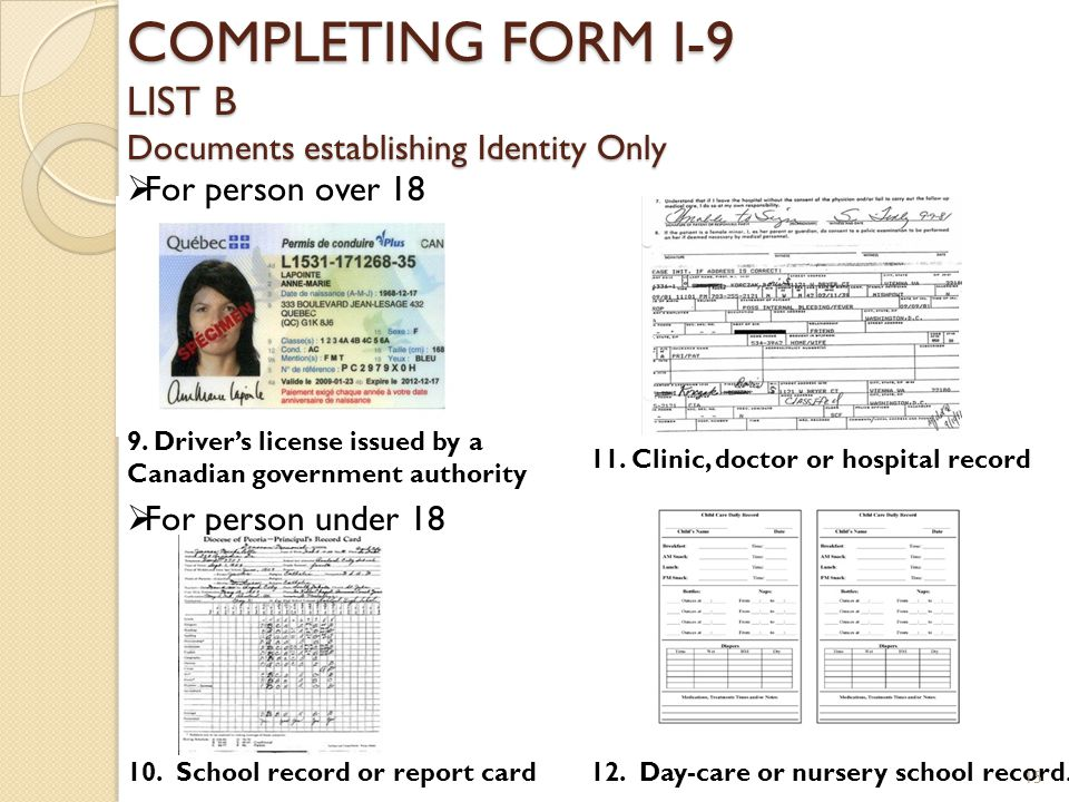 COMPLETING FORM I-9 LIST B Documents establishing Identity Only 11. Clinic, doctor or hospital record 10. School record or report card12. Day-care or