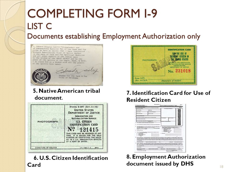 COMPLETING FORM I-9 LIST C Documents establishing Employment Authorization only 5. Native American tribal document. 6. U.S. Citizen Identification Car