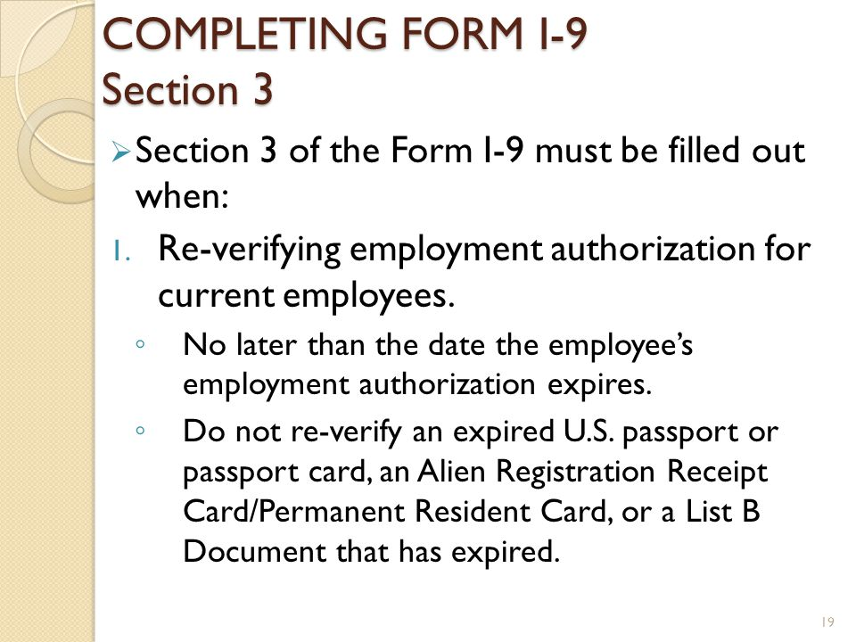 COMPLETING FORM I-9 Section 3 Section 3 of the Form I-9 must be filled out when: 1.