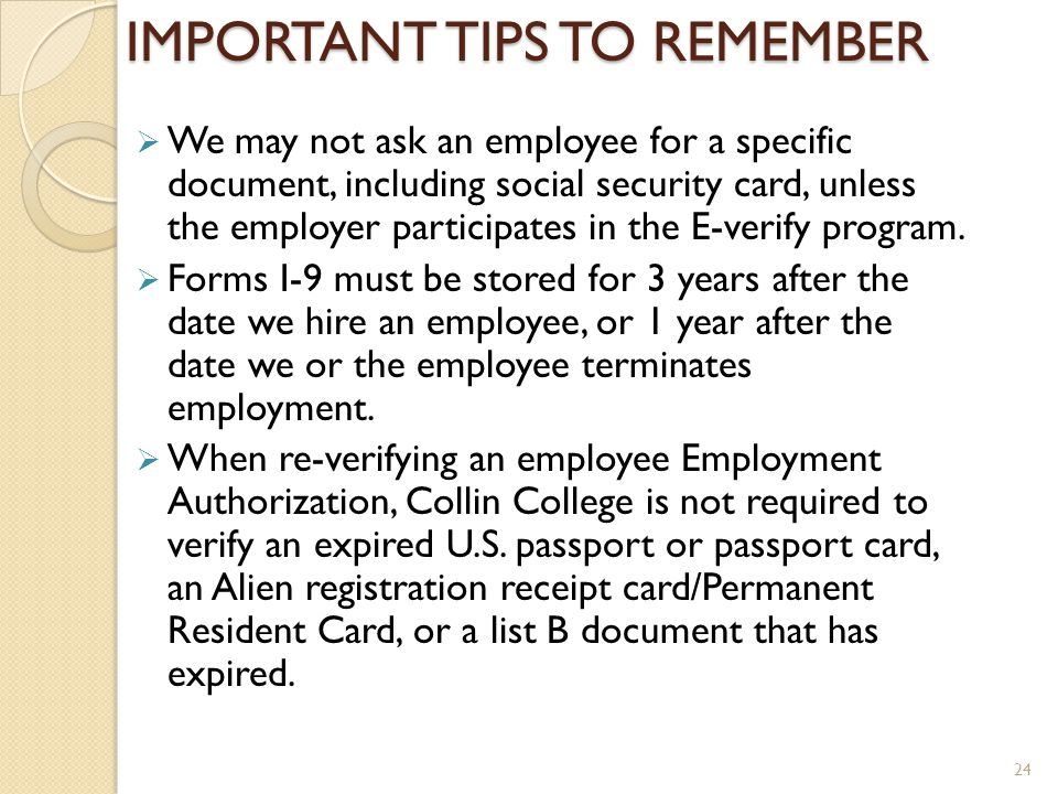 IMPORTANT TIPS TO REMEMBER We may not ask an employee for a specific document, including social security card, unless the employer participates in the E-verify program.