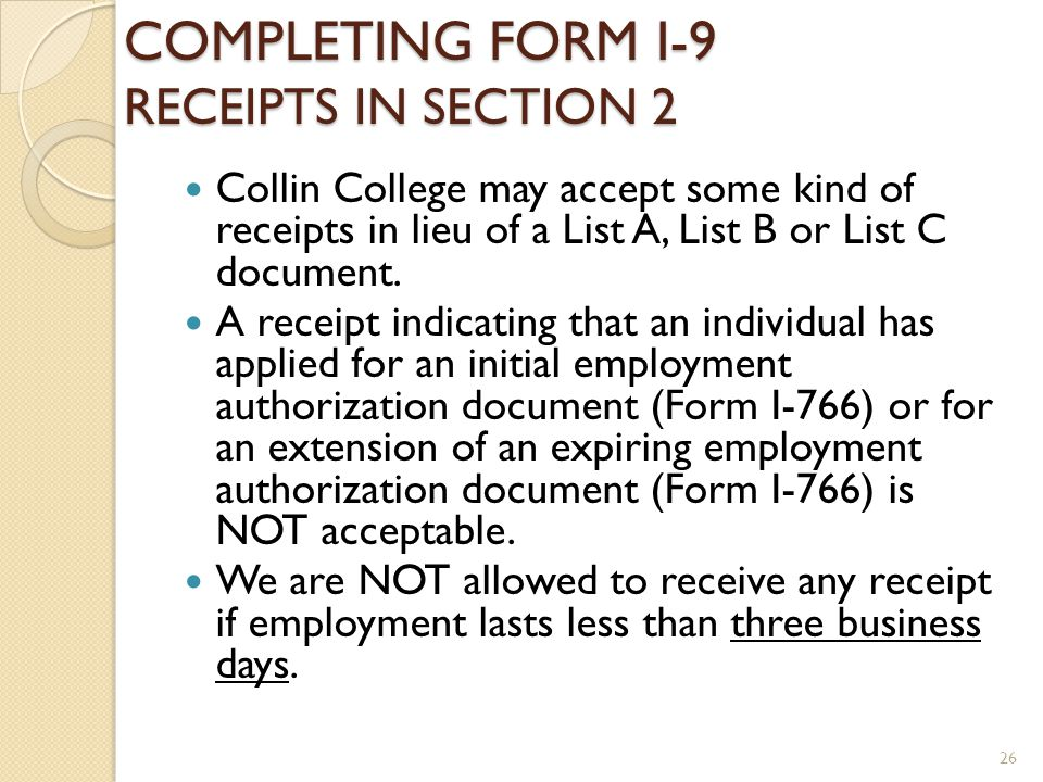COMPLETING FORM I-9 RECEIPTS IN SECTION 2 Collin College may accept some kind of receipts in lieu of a List A, List B or List C document.