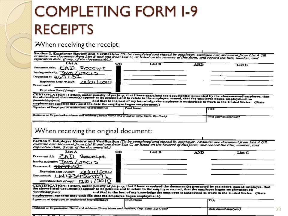 COMPLETING FORM I-9 RECEIPTS When receiving the receipt: When receiving the original document: 28