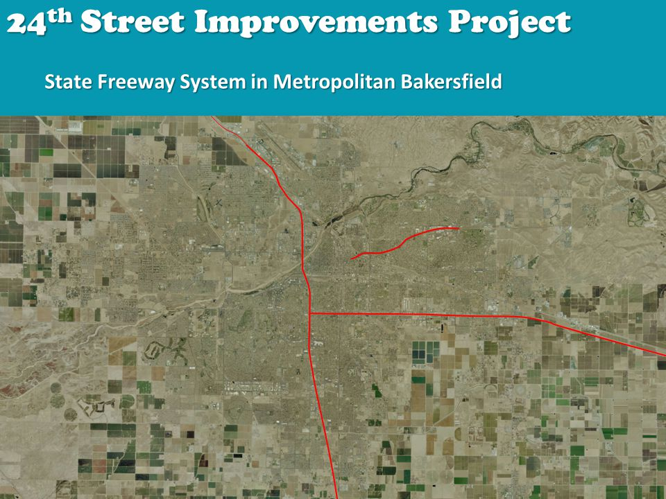24 th Street Improvements Project State Freeway System in Metropolitan Bakersfield