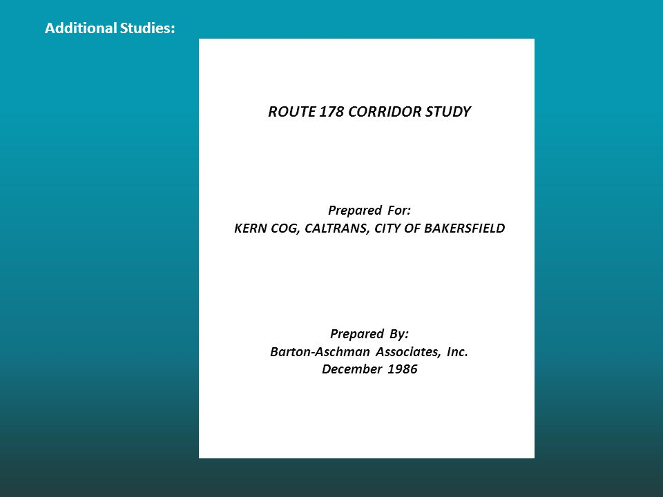 ROUTE 178 CORRIDOR STUDY Prepared For: KERN COG, CALTRANS, CITY OF BAKERSFIELD Prepared By: Barton-Aschman Associates, Inc.