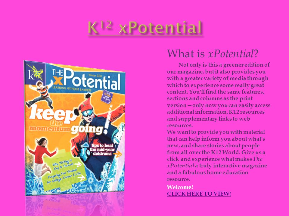 What is xPotential ? Not only is this a greener edition of our magazine, but it also provides you with a greater variety of media through which to exp