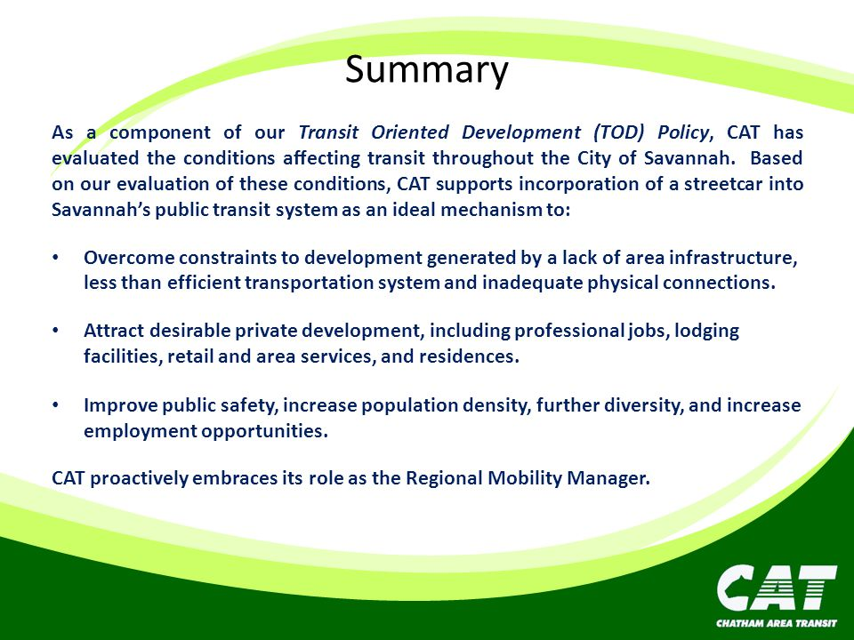 Summary As a component of our Transit Oriented Development (TOD) Policy, CAT has evaluated the conditions affecting transit throughout the City of Savannah.