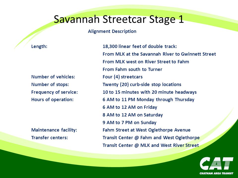 Savannah Streetcar Stage 1 Alignment Description Length: 18,300 linear feet of double track: From MLK at the Savannah River to Gwinnett Street From ML