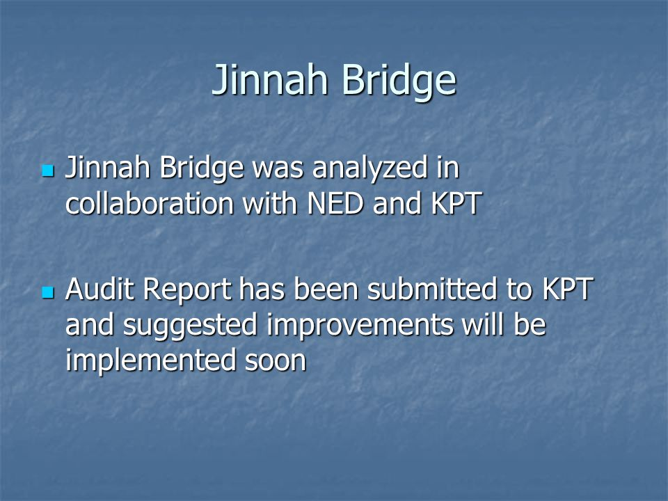 Jinnah Bridge Jinnah Bridge was analyzed in collaboration with NED and KPT Jinnah Bridge was analyzed in collaboration with NED and KPT Audit Report has been submitted to KPT and suggested improvements will be implemented soon Audit Report has been submitted to KPT and suggested improvements will be implemented soon