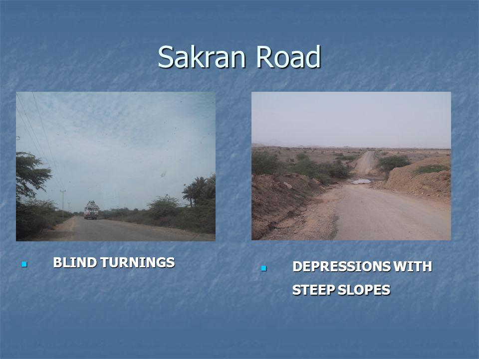 Sakran Road BLIND TURNINGS BLIND TURNINGS DEPRESSIONS WITH STEEP SLOPES DEPRESSIONS WITH STEEP SLOPES