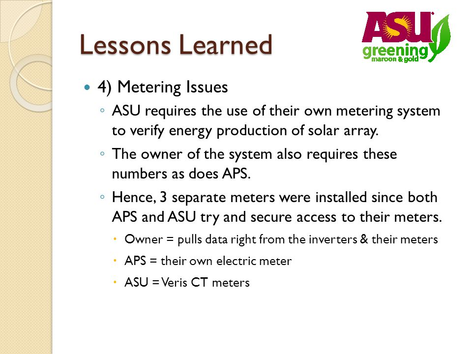 Lessons Learned 4) Metering Issues ASU requires the use of their own metering system to verify energy production of solar array.