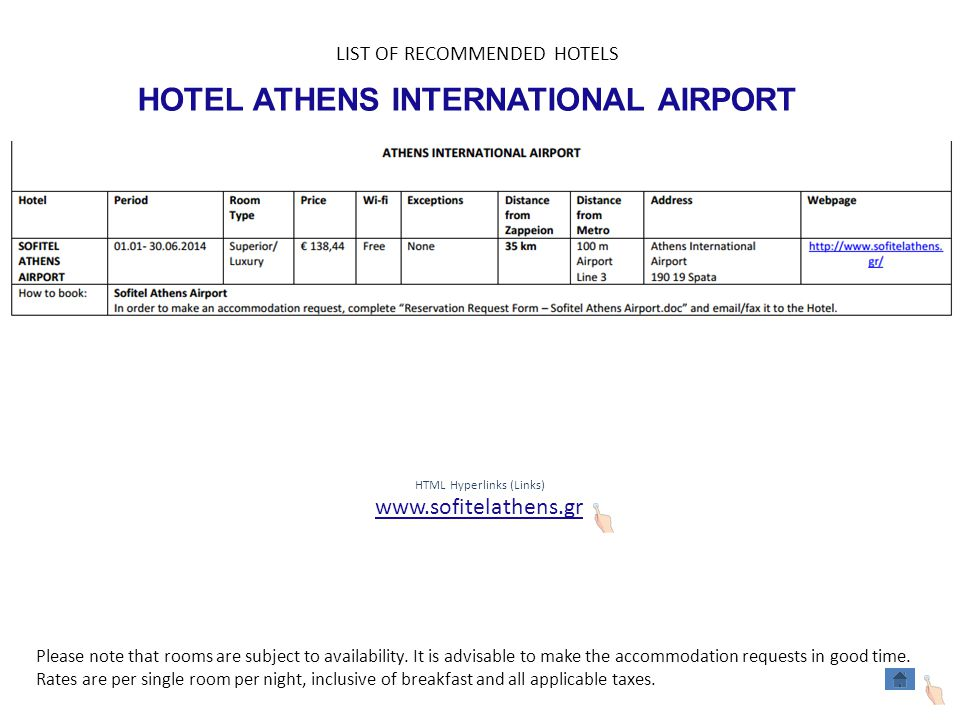 HOTEL ATHENS INTERNATIONAL AIRPORT HTML Hyperlinks (Links) www.sofitelathens.gr LIST OF RECOMMENDED HOTELS Please note that rooms are subject to availability.