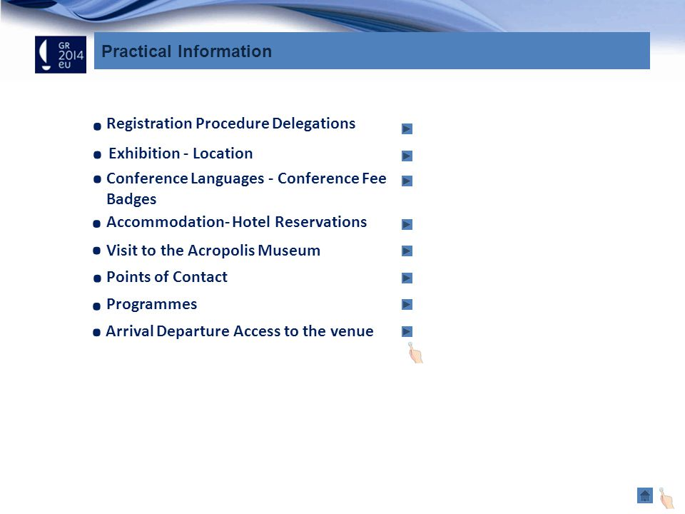 Practical Information Points of Contact Registration Procedure Delegations Conference Languages - Conference Fee Badges Accommodation- Hotel Reservations Visit to the Acropolis Museum.....