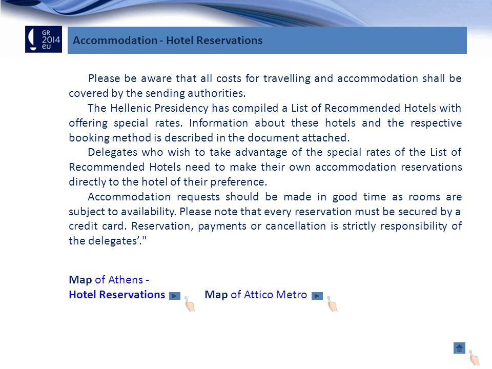Accommodation - Hotel Reservations Please be aware that all costs for travelling and accommodation shall be covered by the sending authorities.