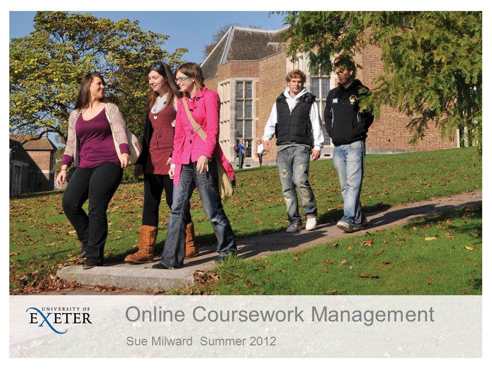 Online Coursework Management Sue MilwardSummer 2012