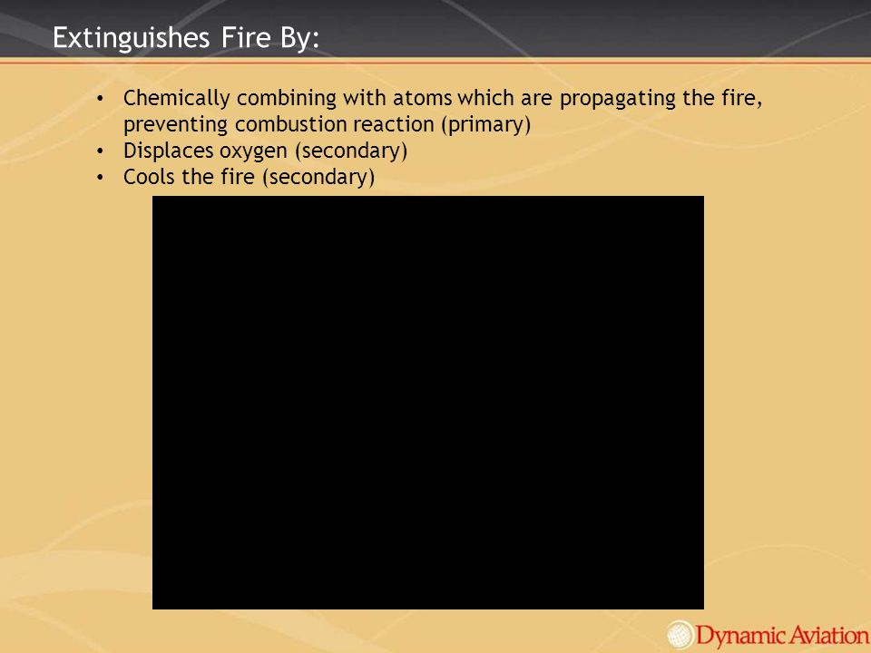Extinguishes Fire By: Chemically combining with atoms which are propagating the fire, preventing combustion reaction (primary) Displaces oxygen (secon