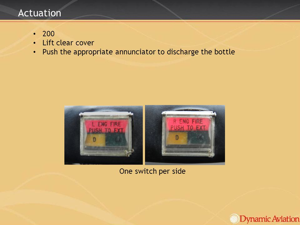 Actuation 200 Lift clear cover Push the appropriate annunciator to discharge the bottle One switch per side