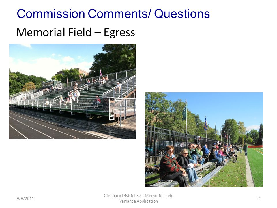 9/8/201114 Glenbard District 87 - Memorial Field Variance Application Memorial Field – Egress Commission Comments/ Questions
