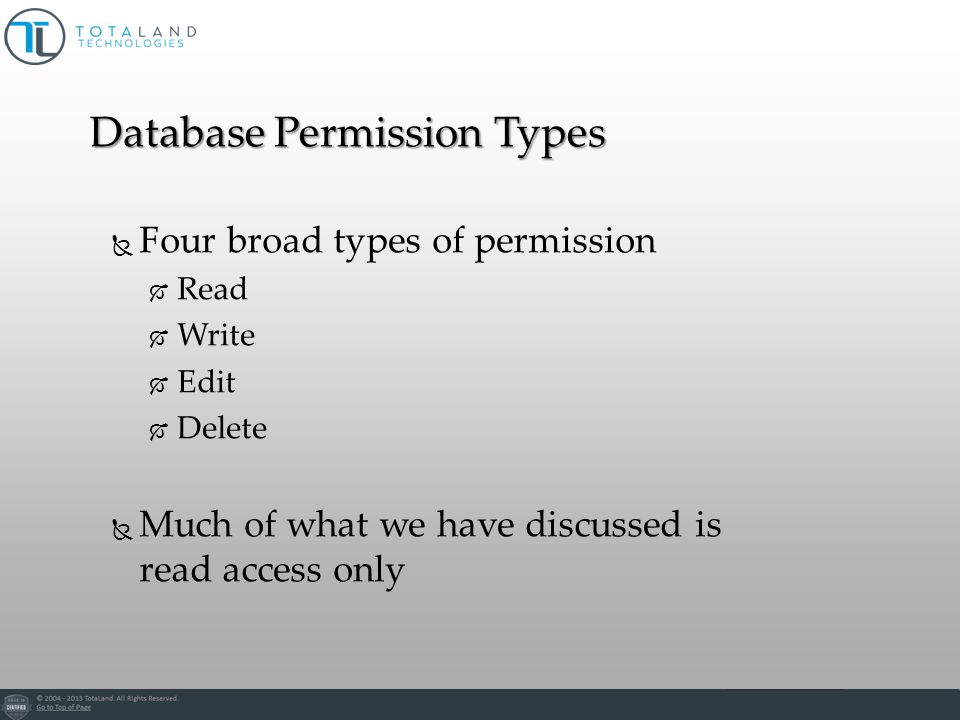 Database Permission Types Four broad types of permission Read Write Edit Delete Much of what we have discussed is read access only