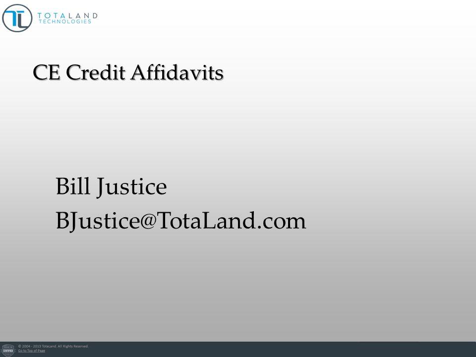 Bill Justice BJustice@TotaLand.com CE Credit Affidavits