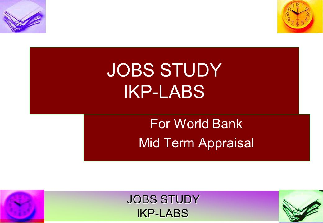 JOBS STUDY IKP-LABS Family prestige goes up with children s white collared job Indebtedness less due to certainty of income flow and clear old debts Savings made in chit funds, banks Surplus for younger children education Well being increases due to extra money for health expenditure and food security IMPACT: PARENTS