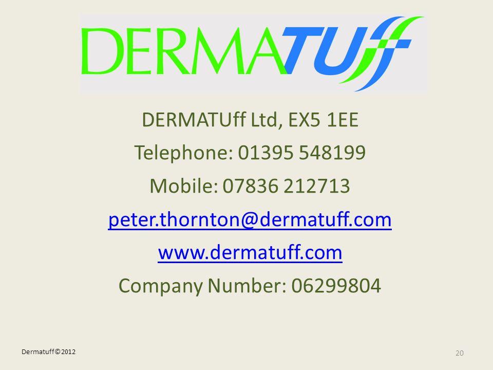 DERMATUff Ltd, EX5 1EE Telephone: 01395 548199 Mobile: 07836 212713 peter.thornton@dermatuff.com www.dermatuff.com Company Number: 06299804 20 Dermatu