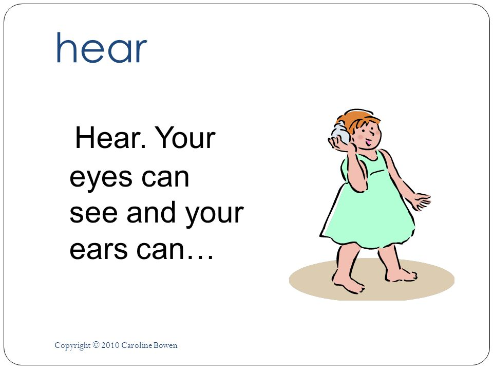 hear Hear. Your eyes can see and your ears can… Copyright © 2010 Caroline Bowen