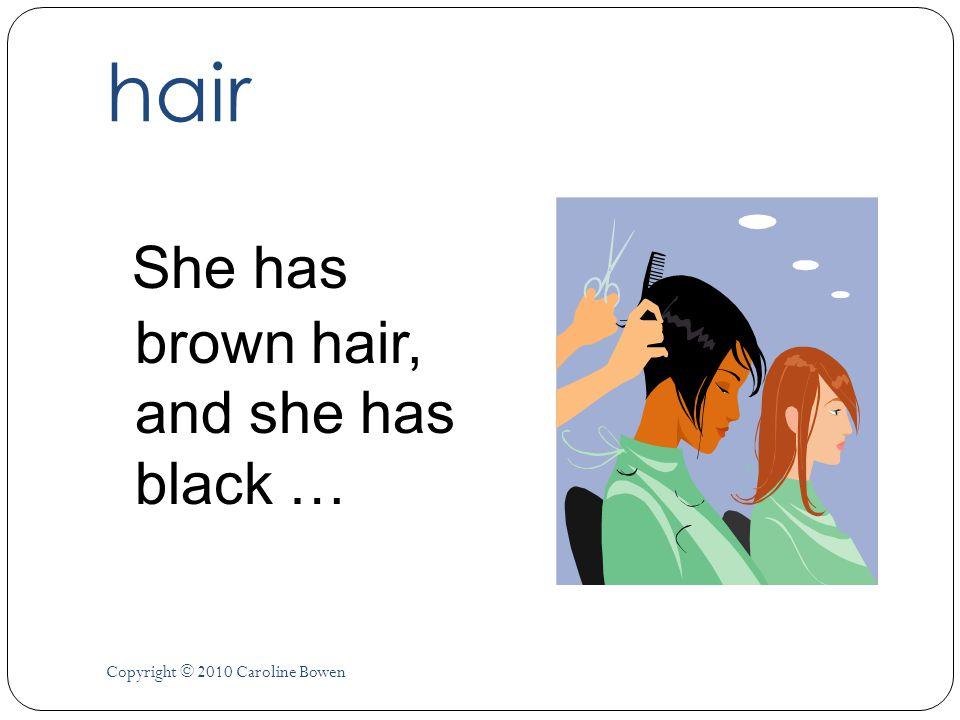 hair She has brown hair, and she has black … Copyright © 2010 Caroline Bowen