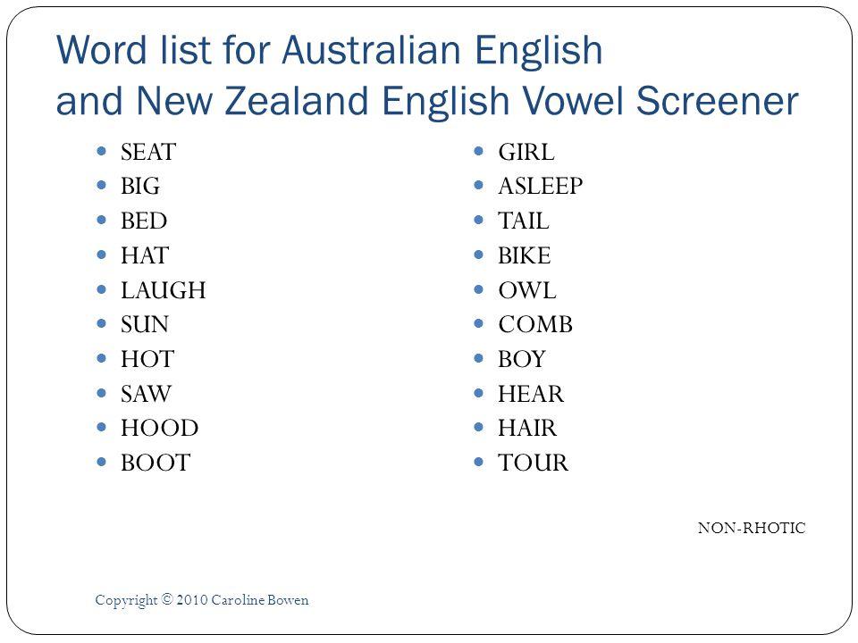 Word list for Australian English and New Zealand English Vowel Screener SEAT BIG BED HAT LAUGH SUN HOT SAW HOOD BOOT GIRL ASLEEP TAIL BIKE OWL COMB BO