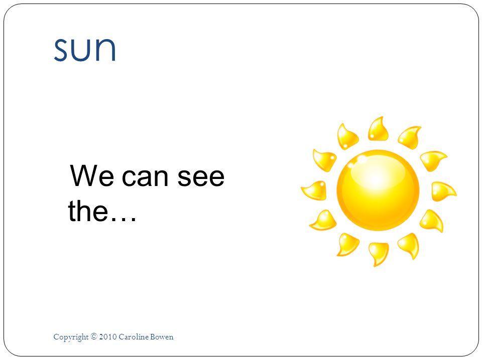 hot Hot. The sun is so … Copyright © 2010 Caroline Bowen