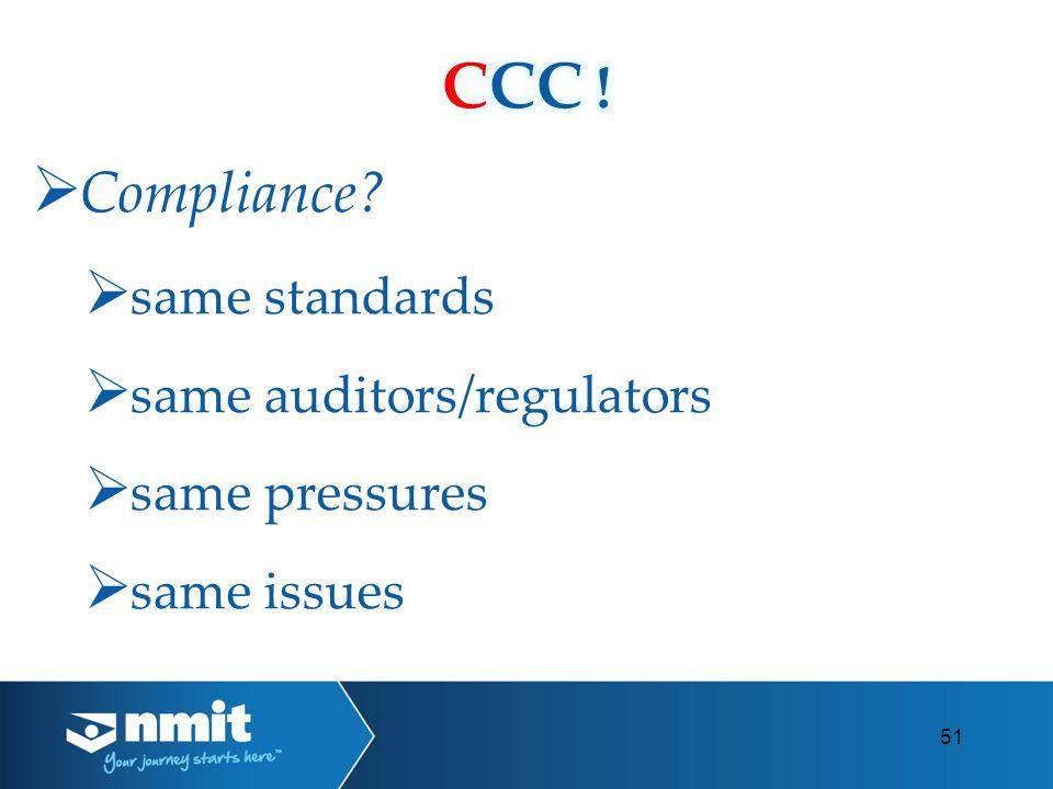 Compliance same standards same auditors/regulators same pressures same issues 51