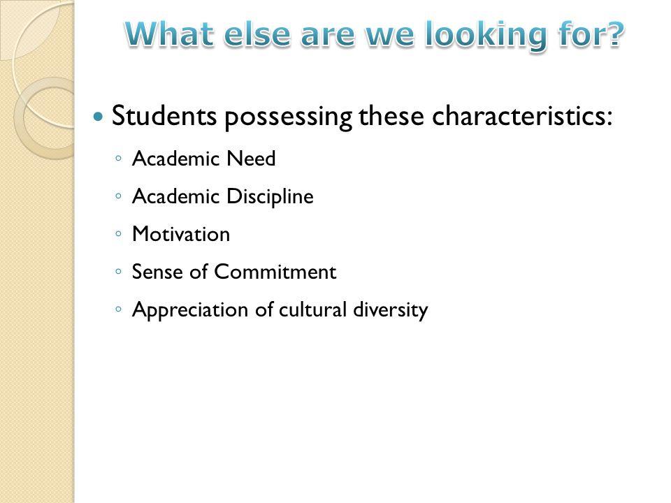 Students possessing these characteristics: Academic Need Academic Discipline Motivation Sense of Commitment Appreciation of cultural diversity